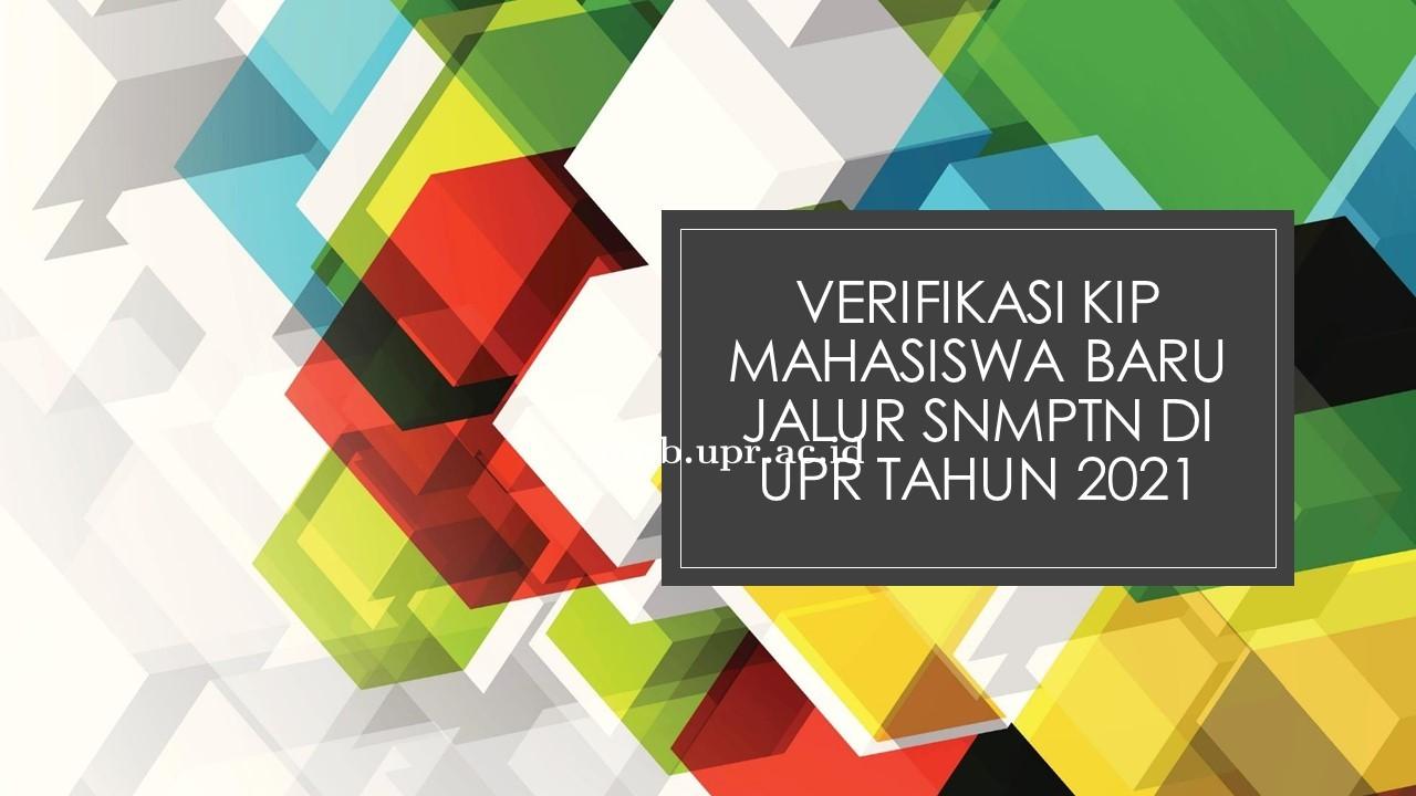 Verifikasi Mahasiswa Baru Program Indonesia Pintar (PIP) Jalur SNMPTN di UPR Tahun 2021